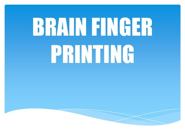 BRAIN FINGER PRINTING