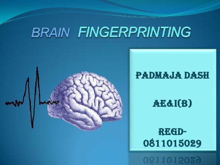 BRAIN   FINGERPRINTING<br />Padmaja Dash<br />AE&I(B)<br />Regd-0811015029                                                ...
