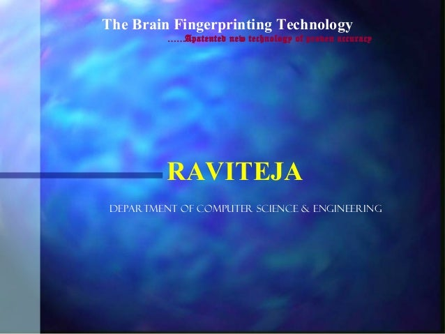 The Brain Fingerprinting Technology          ……Apatented new technology of proven accuracy          RAVITEJA DEPARTMENT OF...