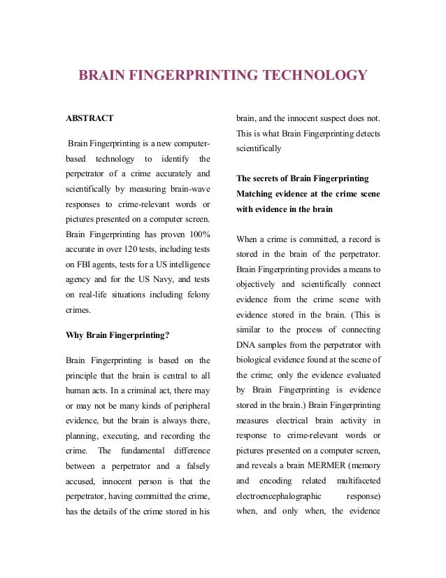 BRAIN FINGERPRINTING TECHNOLOGY ABSTRACT  brain, and the innocent suspect does not. This is what Brain Fingerprinting dete...