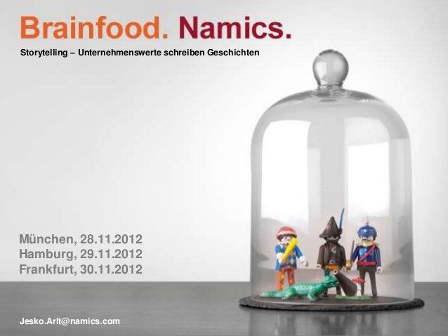 Storytelling – Unternehmenswerte schreiben GeschichtenMünchen, 28.11.2012Hamburg, 29.11.2012Frankfurt, 30.11.2012Jesko.Arl...