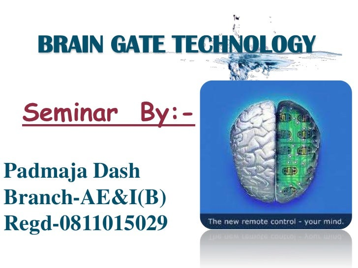 BRAIN GATE TECHNOLOGY Seminar By:-Padmaja DashBranch-AE&I(B)Regd-0811015029