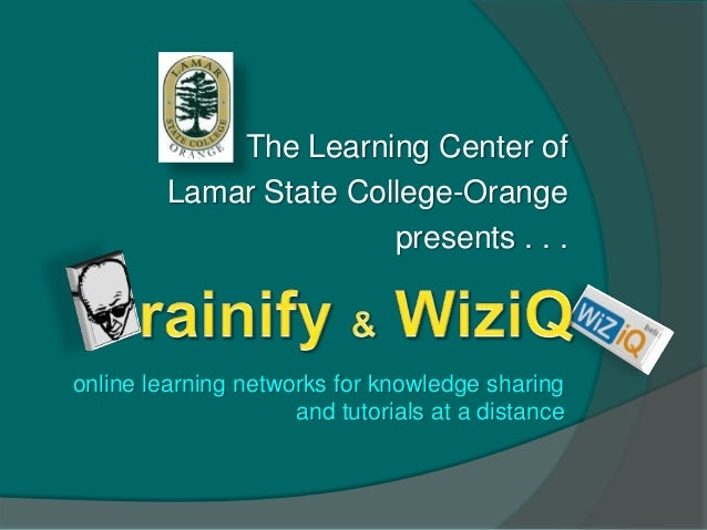 The Learning Center of         Lamar State College-Orange                        presents . . .online learning networks fo...
