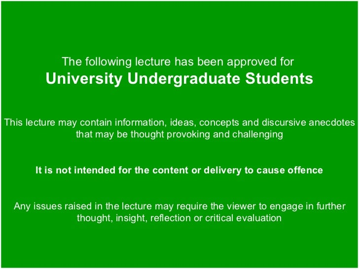 The following lecture has been approved for         University Undergraduate StudentsThis lecture may contain information,...