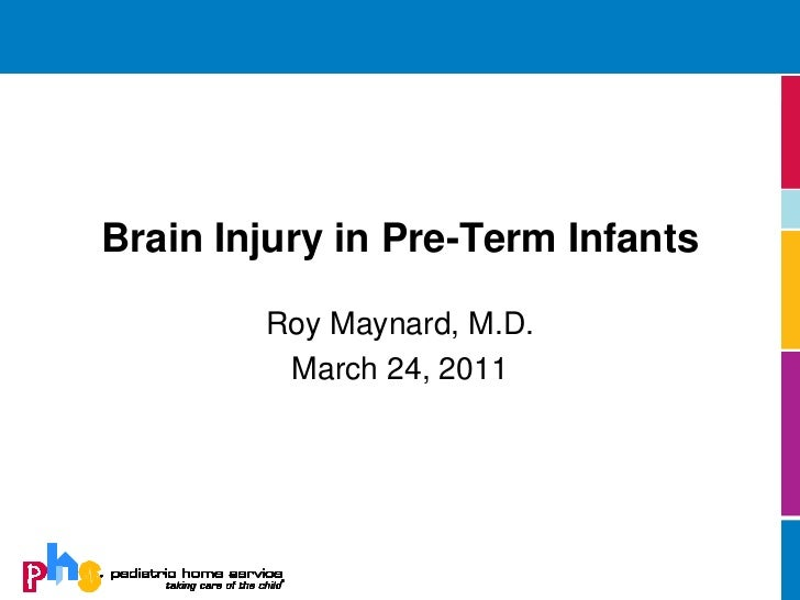 Brain Injury in Pre-Term Infants        Roy Maynard, M.D.         March 24, 2011