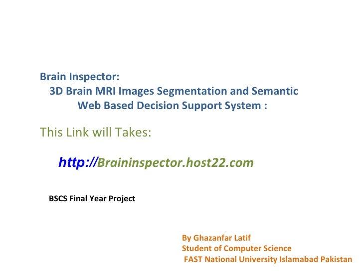 BrainInspector: http://Braininspector.host22.com   is official website for Brain Tumor Detection Project. 3D Brain MRI Im...
