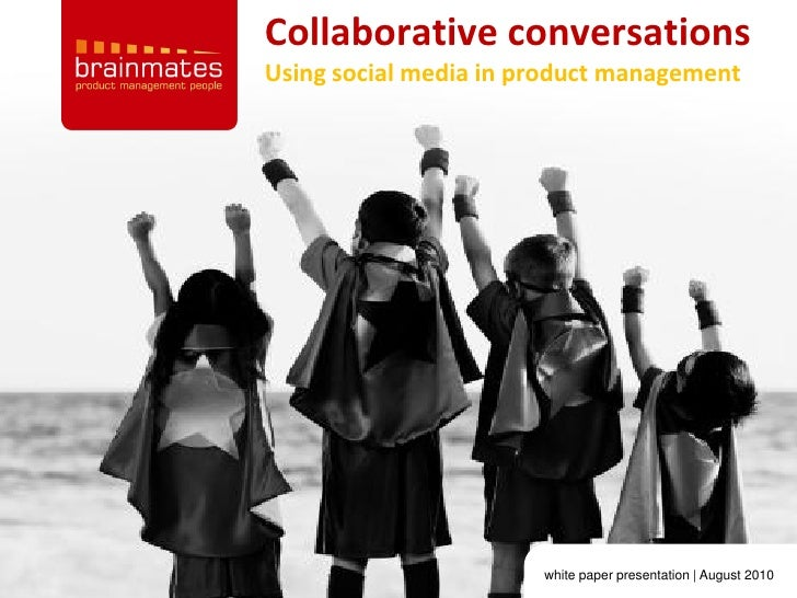Collaborative conversations Using social media in product management                                                      ...