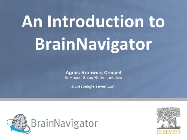 An Introduction to BrainNavigator Agnès Brouwers Crespel In-House Sales Representative [email_address]