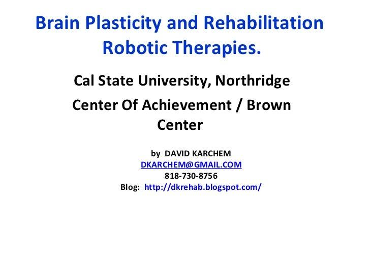 Brain Plasticity and Rehabilitation  Robotic Therapies. Cal State University, Northridge Center Of Achievement / Brown Cen...