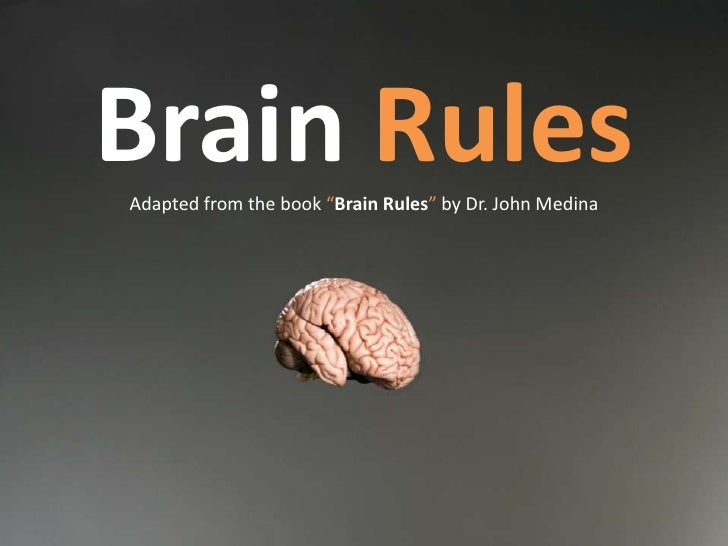 """BrainRules<br />Adapted from the book """"Brain Rules"""" by Dr. John Medina<br />"""