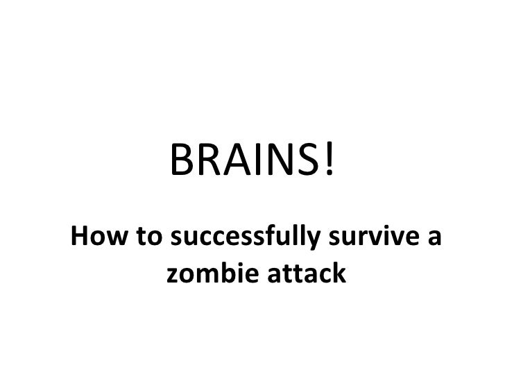 BRAINS! How to successfully survive a zombie attack