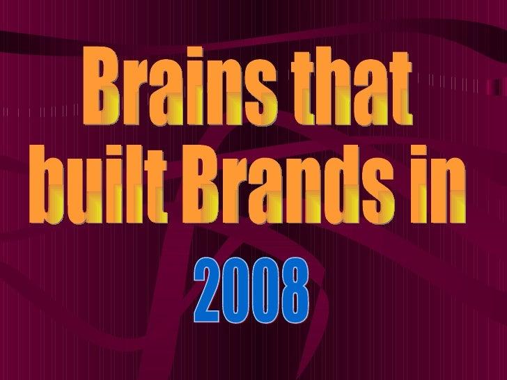Brains that  built Brands in 2008