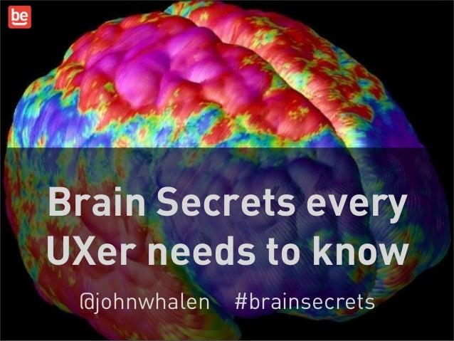 Brain Secrets everyUXer needs to know @johnwhalen #brainsecrets                             1
