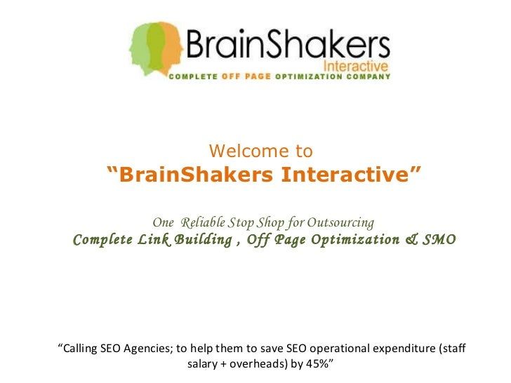 "Welcome to  ""BrainShakers Interactive"" One  Reliable Stop Shop for Outsourcing  Complete Link Building , Off Page Optimiza..."