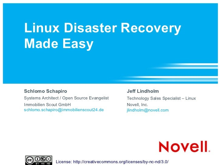 Linux Disaster RecoveryMade EasySchlomo Schapiro                                   Jeff LindholmSystems Architect / Open S...