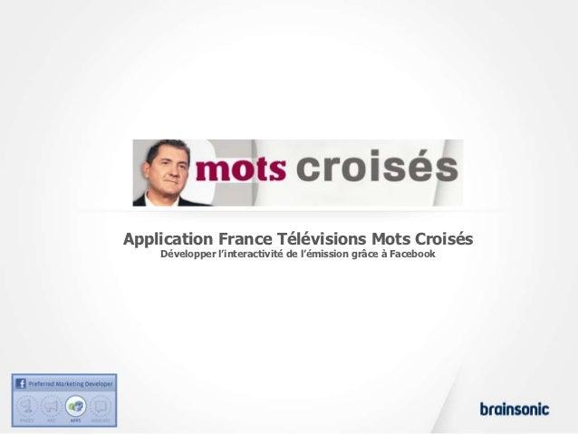 Application France Télévisions Mots Croisés    Développer l'interactivité de l'émission grâce à Facebook