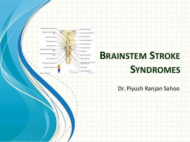 BRAINSTEM STROKE SYNDROMES Dr. Piyush Ranjan Sahoo