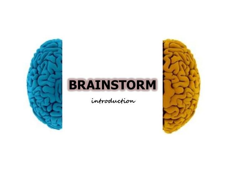 BRAINSTORM<br />introduction<br />