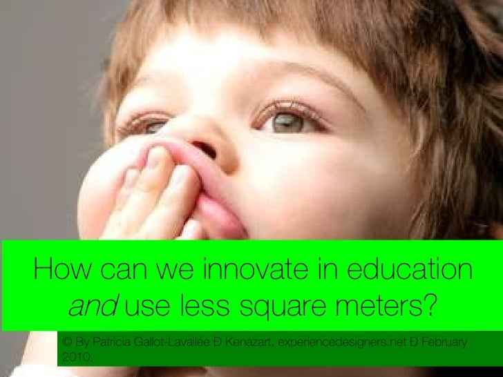 How can we innovate in education  and  use less square meters? © By Patricia Gallot-Lavallée – Kenazart, experiencedesigne...