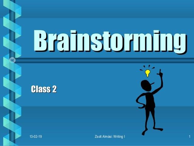 Brainstorming Class 213-02-19   Zsolt Almási: Writing I   1