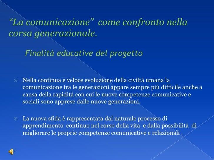 """""""La comunicazione""""  come confronto nella corsa generazionale.<br />Finalità educative del progetto <br />Nella continua e ..."""