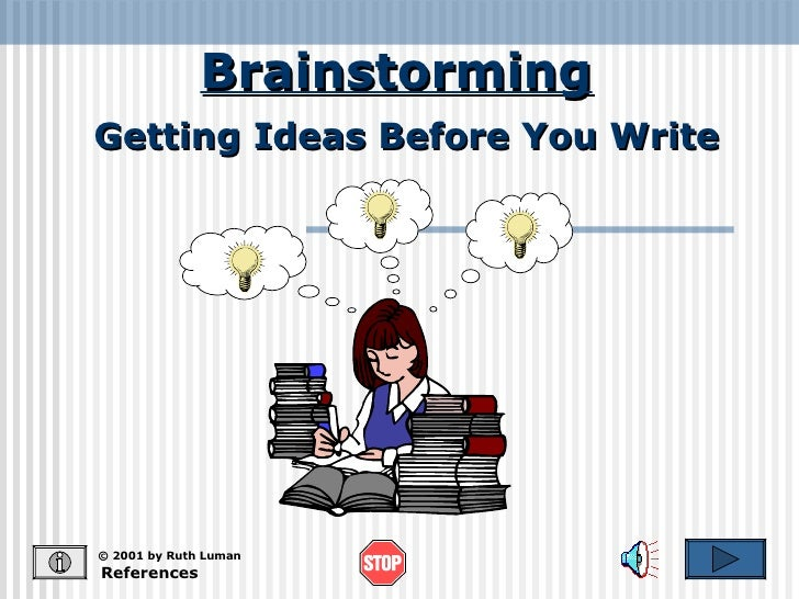 Brainstorming References © 2001 by Ruth Luman Getting Ideas Before You Write
