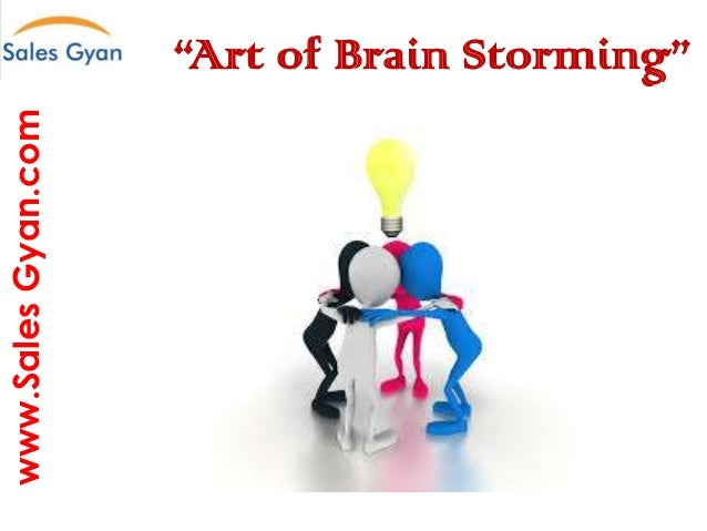 "www.Sales Gyan.com  ""Art of Brain Storming"" Question everything and make it better"