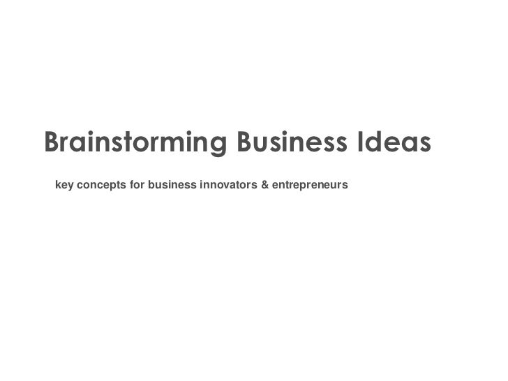 Brainstorming Business Ideaskey concepts for business innovators & entrepreneurs