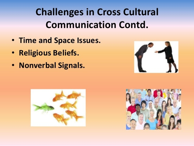 examining the problems surrounding cross cultural communication Conflicts across cultures are likely to be in danger of pitfalls such as losing cross-cultural model examining how levels of cultural and solve problems.