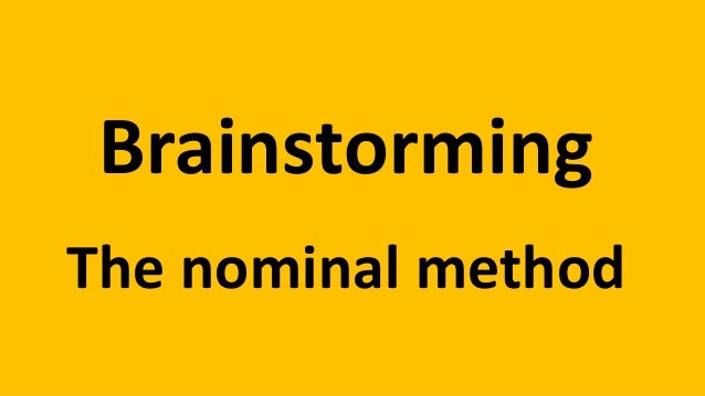 Brainstorming - the nominal method