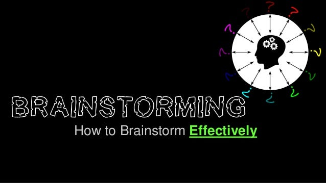 How to Brainstorm Effectively