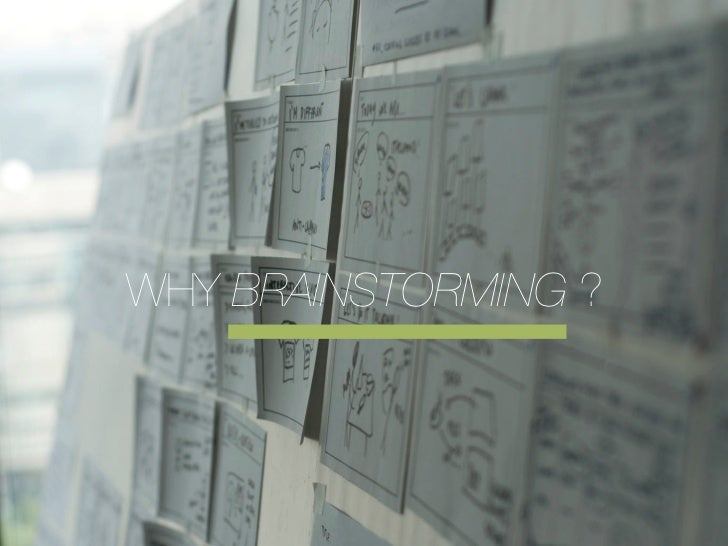 WHY BRAINSTORMING ?