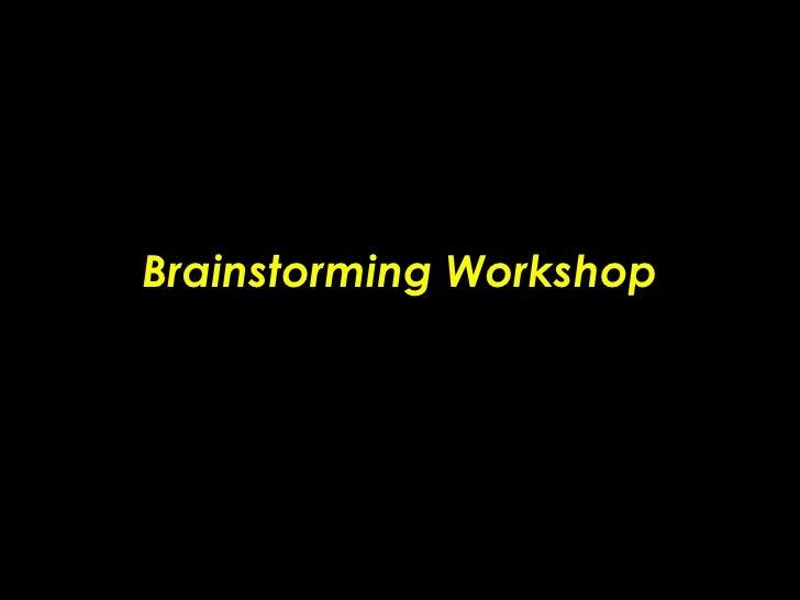 Brainstorming Workshop!