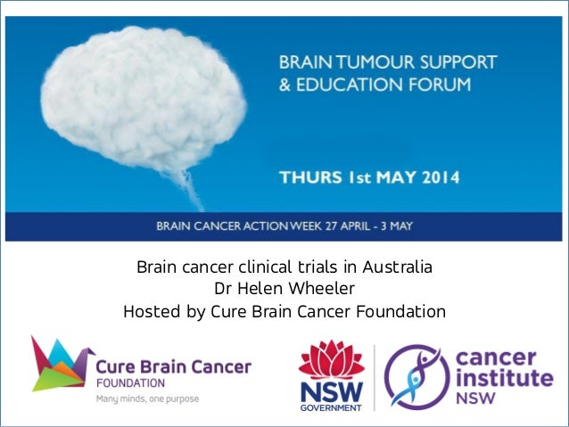 Brain cancer clinical trials in Australia Dr Helen Wheeler Hosted by Cure Brain Cancer Foundation