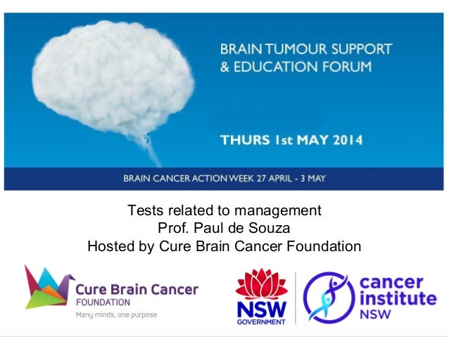 Tests related to management Prof. Paul de Souza Hosted by Cure Brain Cancer Foundation