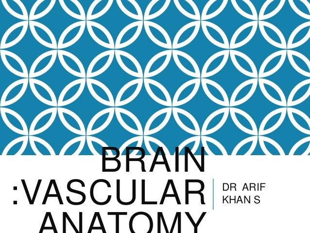 BRAIN :VASCULAR  DR ARIF KHAN S