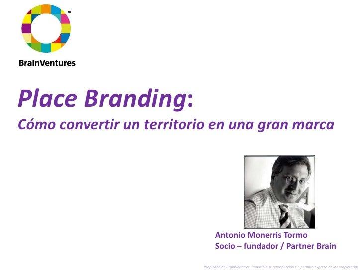 Place Branding:Cómo convertir un territorio en una gran marca                                 Antonio Monerris Tormo      ...