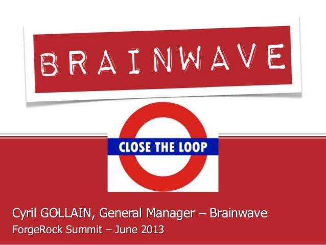 Take control of your identitiesCyril GOLLAIN, General Manager – BrainwaveForgeRock Summit – June 2013