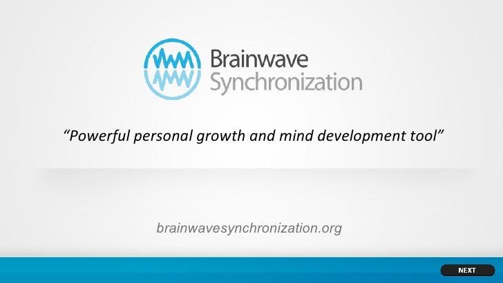 """Powerful personal growth and mind development tool""            brainwavesynchronization.org"