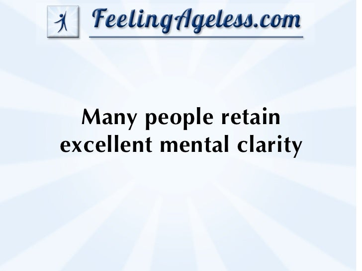 Many people retainexcellent mental clarity