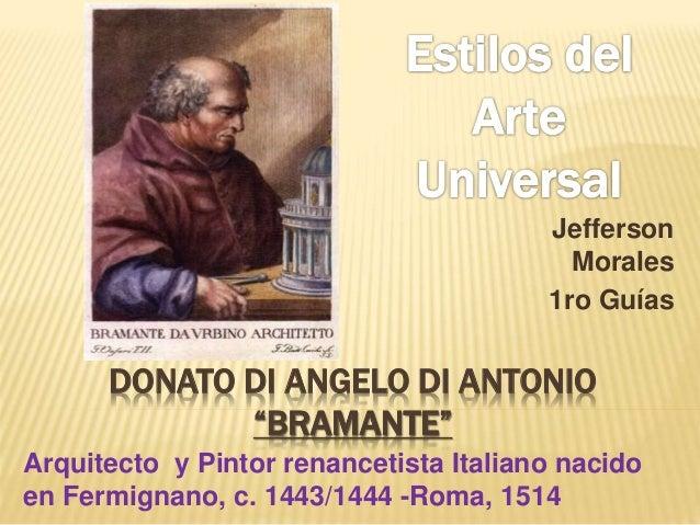 """Jefferson  Morales  1ro Guías  DONATO DI ANGELO DI ANTONIO  """"BRAMANTE""""  Arquitecto y Pintor renancetista Italiano nacido  ..."""
