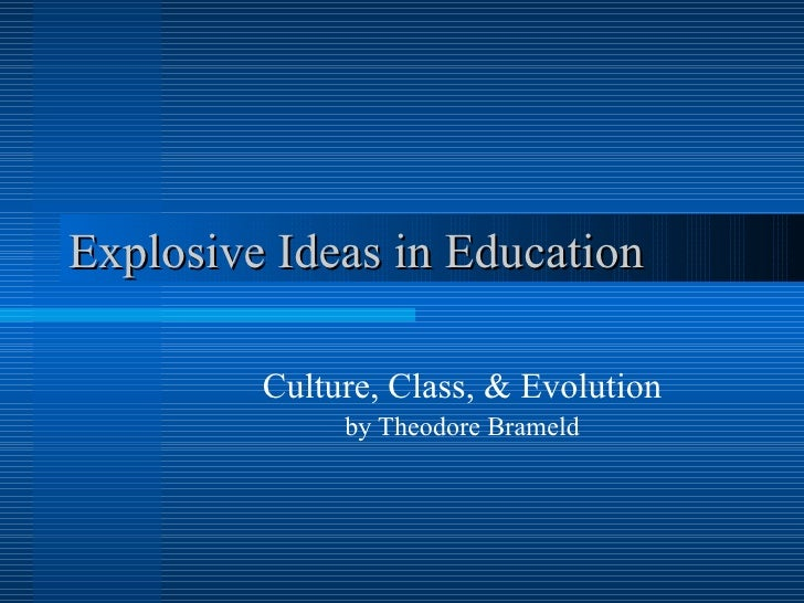 Explosive Ideas in Education Culture, Class, & Evolution by Theodore Brameld