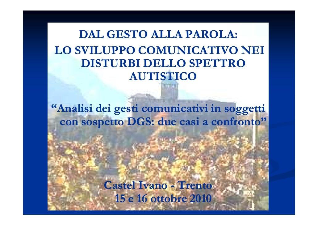 """DAL GESTO ALLA PAROLA:LO SVILUPPO COMUNICATIVO NEI    DISTURBI DELLO SPETTRO           AUTISTICO""""Analisi dei gesti comunic..."""