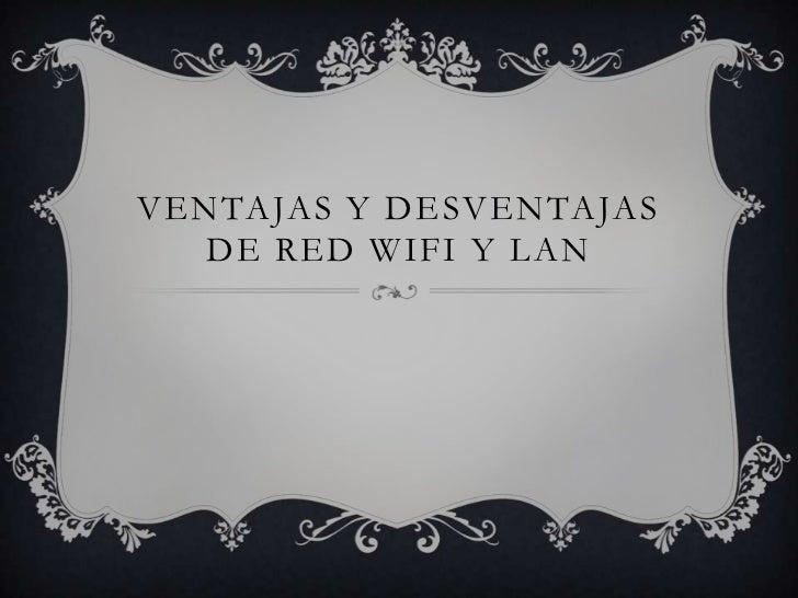 Ventajas y desventajas de red wifi y lan<br />