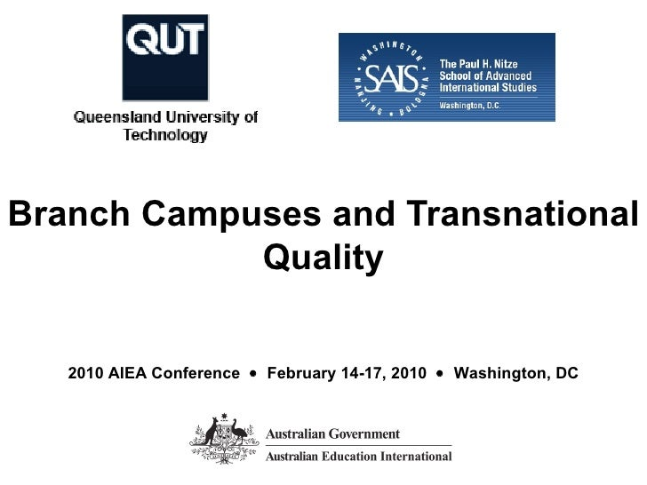 Branch Campuses and Transnational Quality 2010 AIEA Conference     February 14-17, 2010     Washington, DC