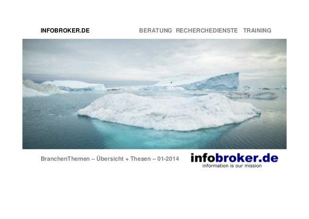 INFOBROKER.DE  BERATUNG RECHERCHEDIENSTE TRAINING  BranchenThemen – Übersicht + Thesen – 01-2014