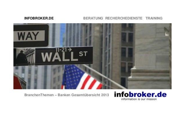 INFOBROKER.DE  BERATUNG RECHERCHEDIENSTE TRAINING  BranchenThemen – Banken Gesamtübersicht 2013