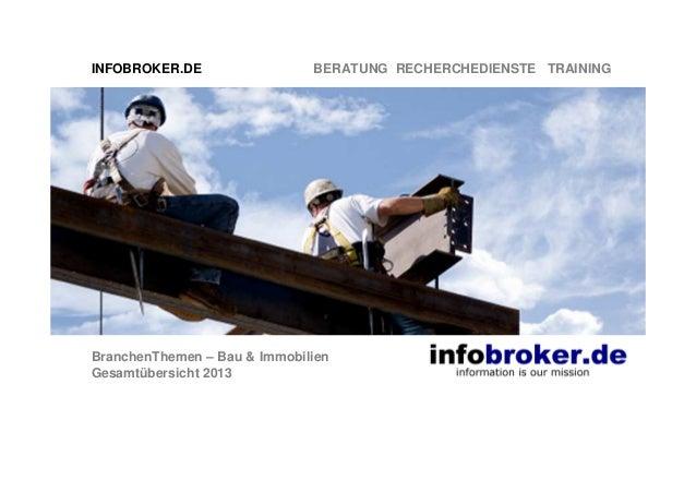 INFOBROKER.DE  BERATUNG RECHERCHEDIENSTE TRAINING  BranchenThemen – Bau & Immobilien Gesamtübersicht 2013