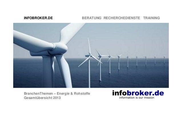 INFOBROKER.DE  BERATUNG RECHERCHEDIENSTE TRAINING  BranchenThemen – Energie & Rohstoffe Gesamtübersicht 2013