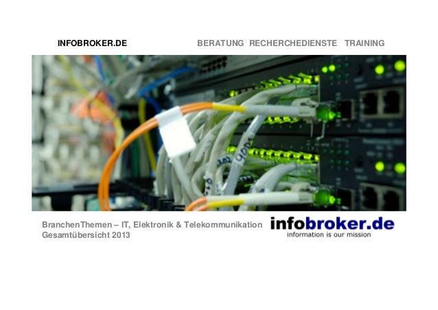 INFOBROKER.DE  BERATUNG RECHERCHEDIENSTE TRAINING  BranchenThemen – IT, Elektronik & Telekommunikation Gesamtübersicht 201...